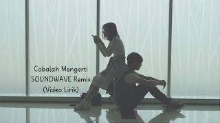 Cobalah Mengerti Soundwave Remix Video Lirik