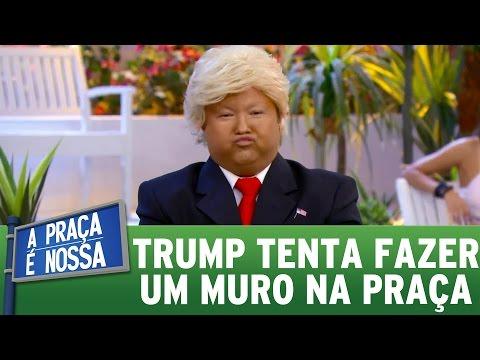 Trump tenta fazer um muro na Praça | A Praça É Nossa (02/03/17)
