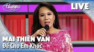 Mai Thiên Vân hát LIVE - Để Cho Em Khóc (Phúc Trường)