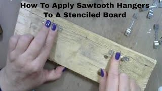 How To Attach Saw Tooth Hangers to a Stenciled Board