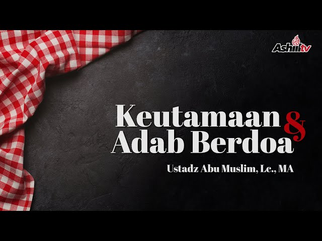 🔴 [LIVE] KEUTAMAAN DAN ADAB BERDO'A - Ustadz Abu Muslim, Lc., MA حفظه الله