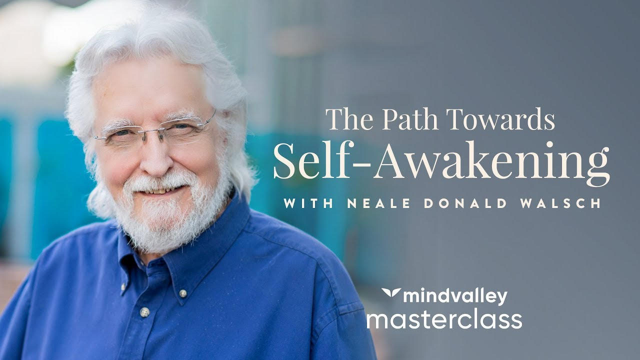 The Path Towards Self-Awakening With Neale Donald Walsch - FREE Masterclass