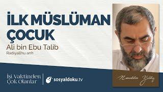39) İlk Müslüman Çocuk - Ali bin Ebu Talib (r.a) - İşi Vaktinden Çok Olanlar - Nureddin Yıldız