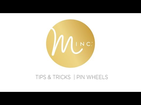 MINC. TIPS AND TRICKS: PINWHEELS