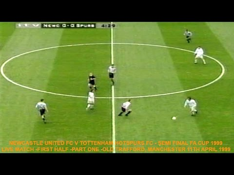 NEWCASTLE UNITED FC V TOTTENHAM HOTSPURS FC-FA CUP SEMI FINAL 1999-LIVE MATCH-FIRST HALF-PART ONE