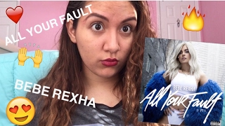 MY REACTION TO ALL YOUR FAULT PT 1 BY BEBE REXHA
