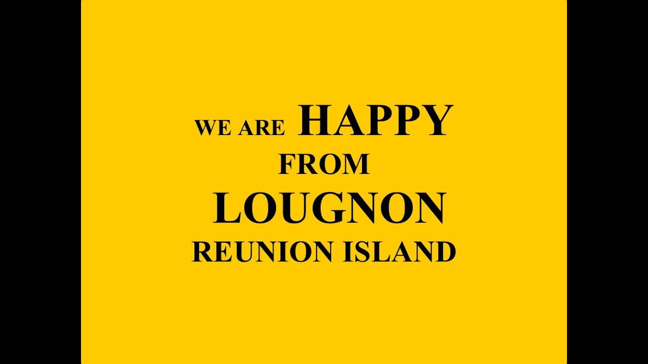 We are happy from collège Lougnon, REUNION ISLAND