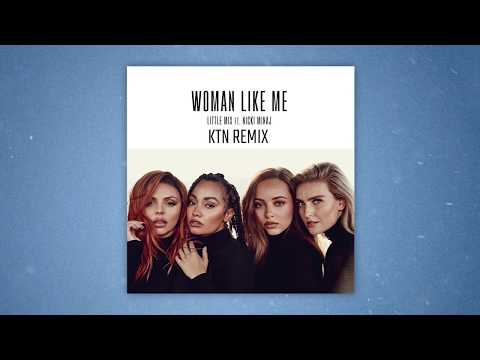 Little Mix - Woman Like Me ft. Nicki Minaj (KTN Remix)