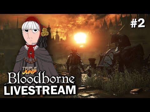 Bloodborne: 'FEAR THE OLD PIS' (Pt. 2) | TripleJump Live