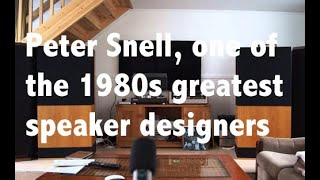 Reminiscing about the late great speaker designer Peter Snell