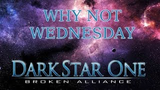 DarkStar One: Broken Alliance - Why Not Wednesday