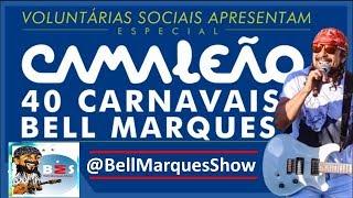 Baixar Bell Marques - Camaleão 40 Carnavais - Salvador - TCA
