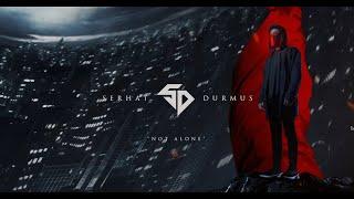 Serhat Durmus - Not Alone