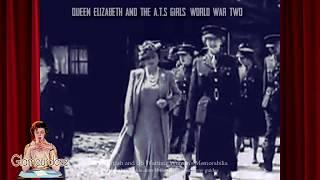 Queen Elizabeth and the ATS Girls  - WW2 Women 1940