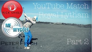 YouTube Golf Match The Open Specials - Royal Lytham - Pt 2 vs Me & My Golf
