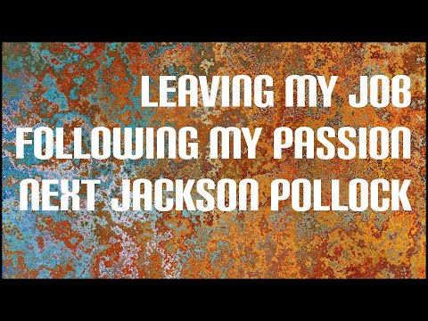 Leaving My Job | Following my Passion | The Next jackson Pollock?