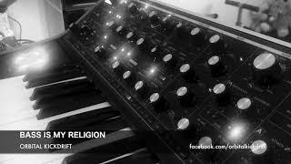 Orbital Kickdrift - Bass is my Religion