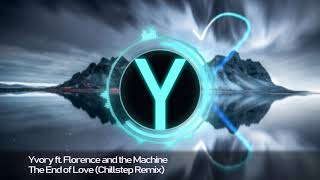 Yvory ft. Florence and the Machine - The End Of Love (Chillstep Remix)