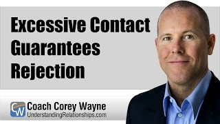 Excessive Contact Guarantees Rejection