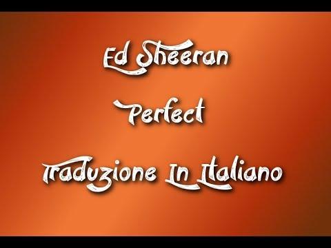 Ed Sheeran * Perfetto * Perfect* Traduzione In Italiano