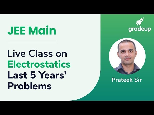 Physics  Live Class on Electrostatics : Last 5 Years JEE Main Problems
