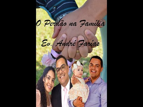 O Perd�o na Fam�lia - Ev. Andr� Far�as