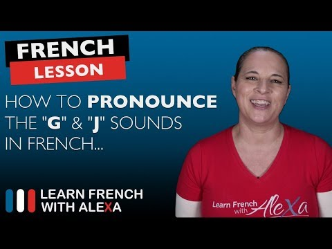 How to pronounce the G & J sounds in French