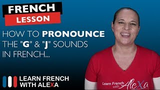 """How to pronounce the """"G"""" & """"J"""" sounds in French"""