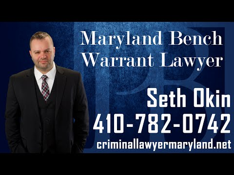 Maryland bench warrant lawyer Seth Okin on bench warrants in MD.
