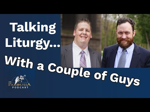 Talking Liturgy... With a Couple of Guys
