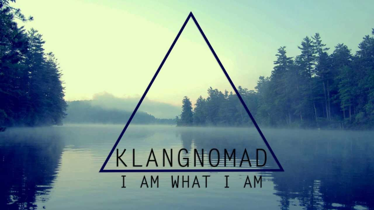 Klangnomad I Am What I Am Youtube