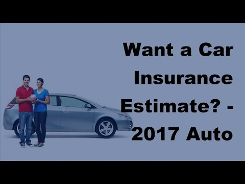 Want a Car Insurance Estimate –  2017 Auto Insurance Quotes