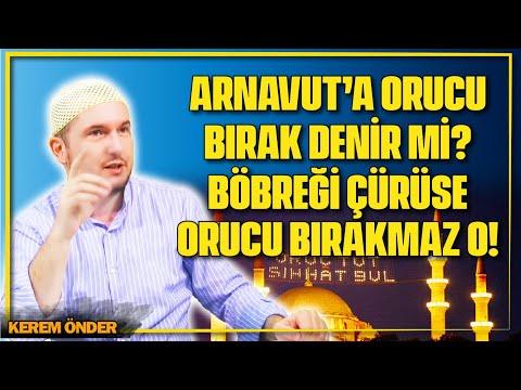 Arnavut'a Orucu Bırak Denir Mi? Böbreği çürüse, Orucu Bırakmaz O! / Kerem Önder