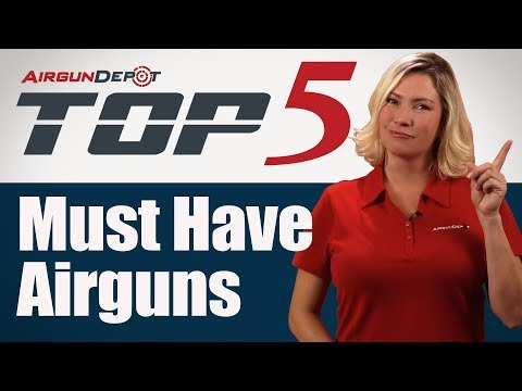 Top 5: Must Have Airguns