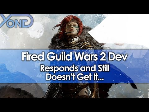 Fired Guild Wars 2 Dev Responds And Still Doesn't Get It...