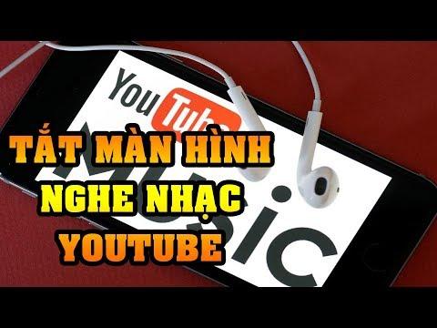 Cách nghe nhạc Youtube tắt màn hình dễ dàng nhất