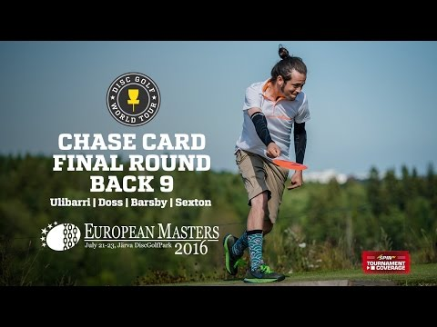 DGWT 2016 European Masters Final Round - Chase Card, Back 9 (Ulibarri, Doss, Barsby, Sexton)