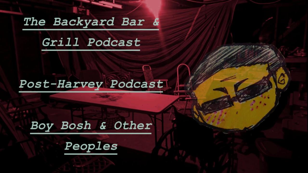 post harvey podcast the backyard bar u0026 grill podcast 1 boy
