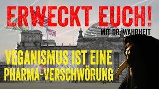 VEGANISMUS IST EINE PHARMA-VERSCHWÖRUNG - ERWECKT EUCH! mit Dr. Wahrheit