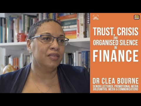 Trust, Crisis & Organised Silence in Finance - Dr Clea Bourne