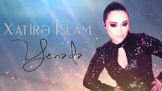 Xatirə İslam - Yenə də