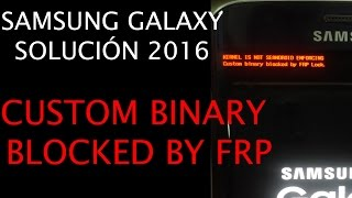 Solución Samsung Error Custom Binary Blocked By FRP - Todos los modelos Samsung 2016.
