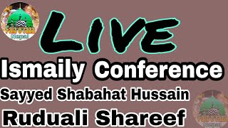 Sayyed Shahadat Hussain ISMAILY CONFERENCE Live