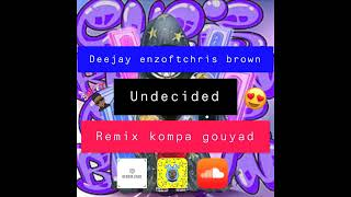 Deejay Enzo FtChris Brown - Undecided Remix Kompa 2019