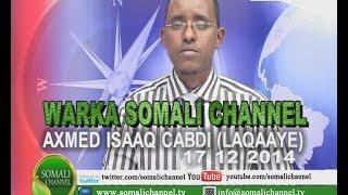 WARKA SOMALI CHANNEL NAIROBI AXMED ISAAQ CABDI LAQAAYE 17 12 2014