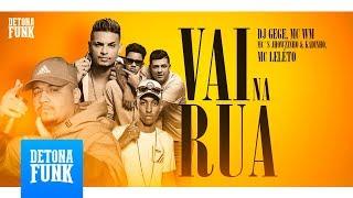 Baixar MC WM, MCs Jhowzinho e Kadinho e MC Leléto - Vai na Rua (DJ Gege, Will O Cria e Leléto)