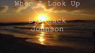 """""""When I Look Up"""" - Jack Johnson"""
