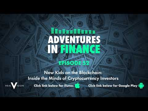 Adventures in Finance Ep 52 New Kids on the Blockchain: Inside the Minds of Cryptocurrency Investors