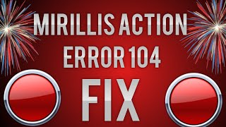 CRITICAL ERROR 104 FIX for Mirillis Action!
