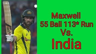 Maxwell 55 ball 113* run vs India 2019 || Australia tour of India 2019